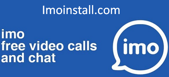 imo free video calls and chat app download free for All platforms